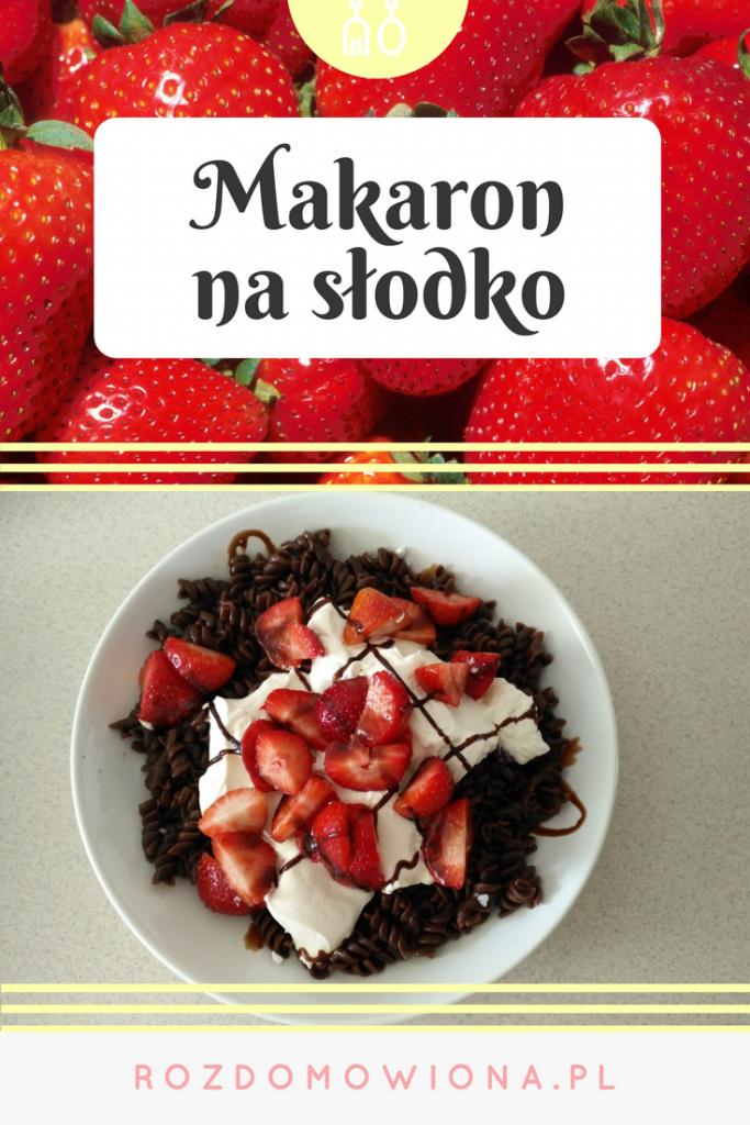 makaron czekoladowy z truskawkami na słodko